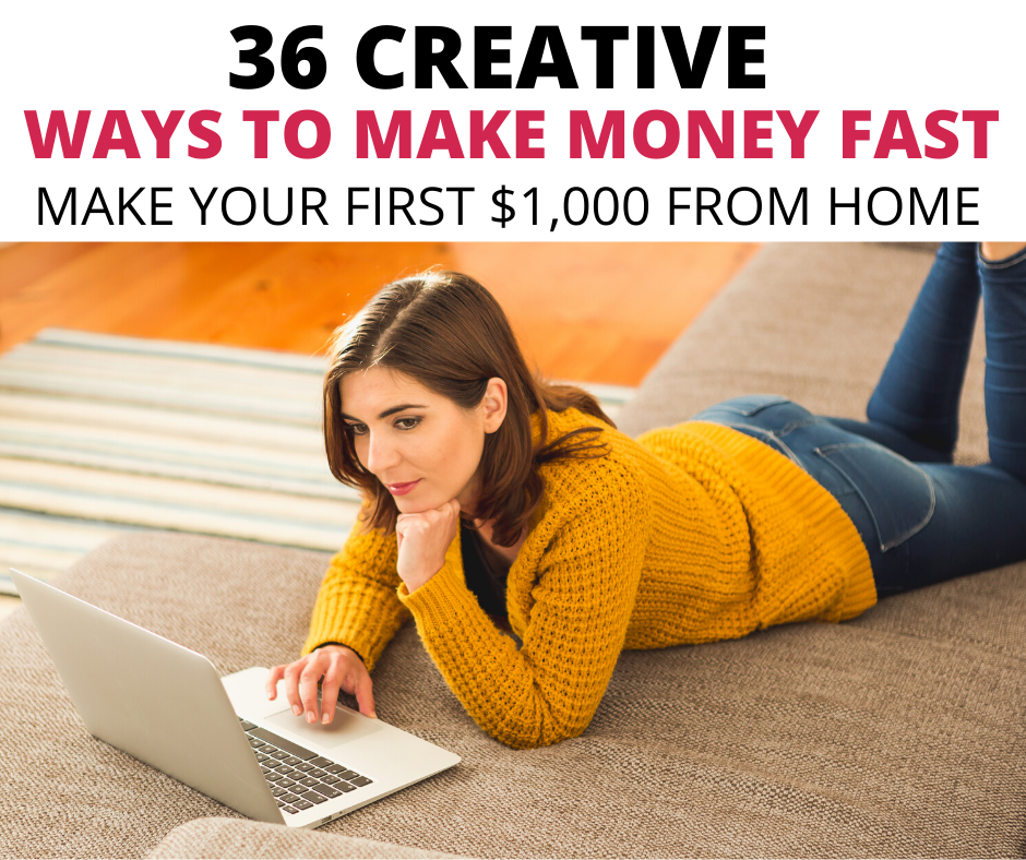 36 best ways to make money from home. 36 Creative ways to make money fast. How to make $1000 fast. Easy ways to make money fast. Creative side hustle ideas and side jobs to make $1000 fast