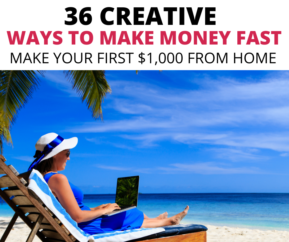 36 Creative ways to make money fast. How to make $1000 fast. Easy ways to make money fast. Creative side hustle ideas and side jobs to make $1000 fast