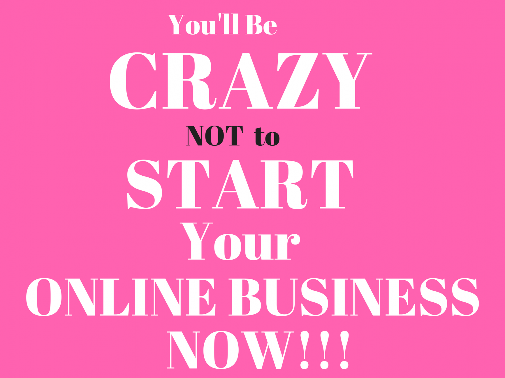 You'll Be CRAZY Not to START Your ONLINE BUSINESS Now!!!