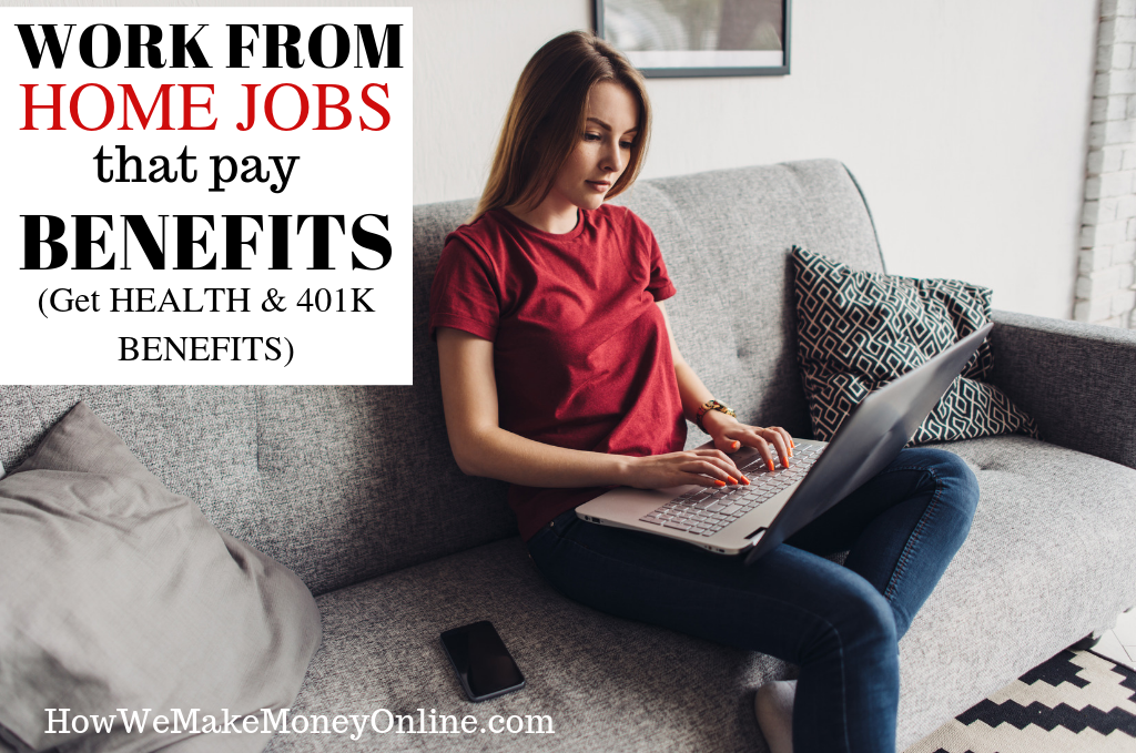 15 Work from Home Jobs That Pay Employee Benefits in 2019  (Get 401k)