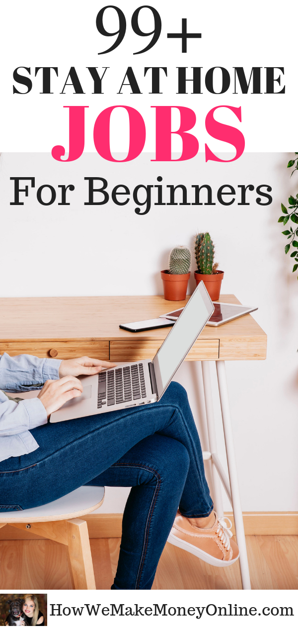 99+ stay at home jobs for beginners, entry-level work from home jobs. Looking to start a stay at home job? Looking for work-at-home jobs for beginners? In this simple, step-by-step guide, I will SHOW you HOW to find the BEST work form home jobs for beginners to make money from home. Many of these jobs do not require a college degree, and you can make between $600 and $10,000 or more every MONTH. #workathome #workfromhome #workfromhomejobs #onlinejobs #homejobs #sidehustleideas #sidejobs #remotejobs #telecommute #jobs