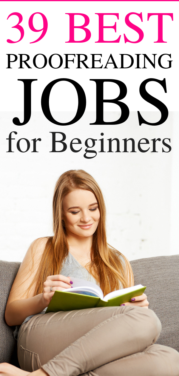 Proofreading jobs for beginners. Looking for the BEST proofreading jobs for beginners? In this simple guide, I will show you HOW to apply for more than 39 proofreading companies that are hiring now. No college degree required. You can work from home and make up to $40,000 a year. These are the best ENTRY-LEVEL proofreading jobs you can apply TODAY! #proofreadingjobs #proofreadingjobsforbeginners #makemoneyonline #onlinejobs #workfromhome #workfromhomejobs #workfromhomejobsformoms #homejobs #remotejobs