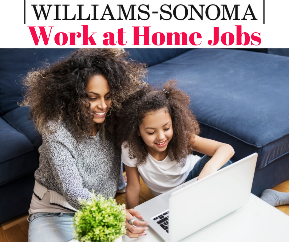 Easy Work from Home Jobs for Moms – Williams Sonoma is Hiring in Many States