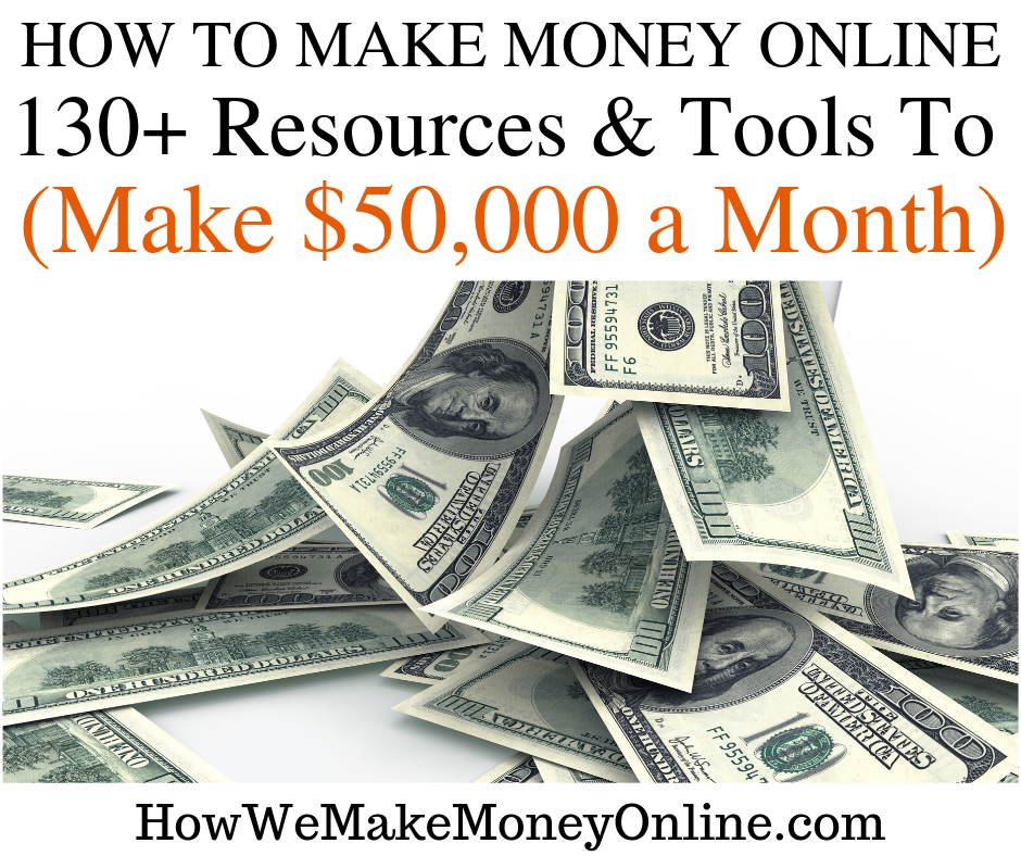 How to Make Money Online in 2019 – 130+ Resources to Make $50,000 a Month