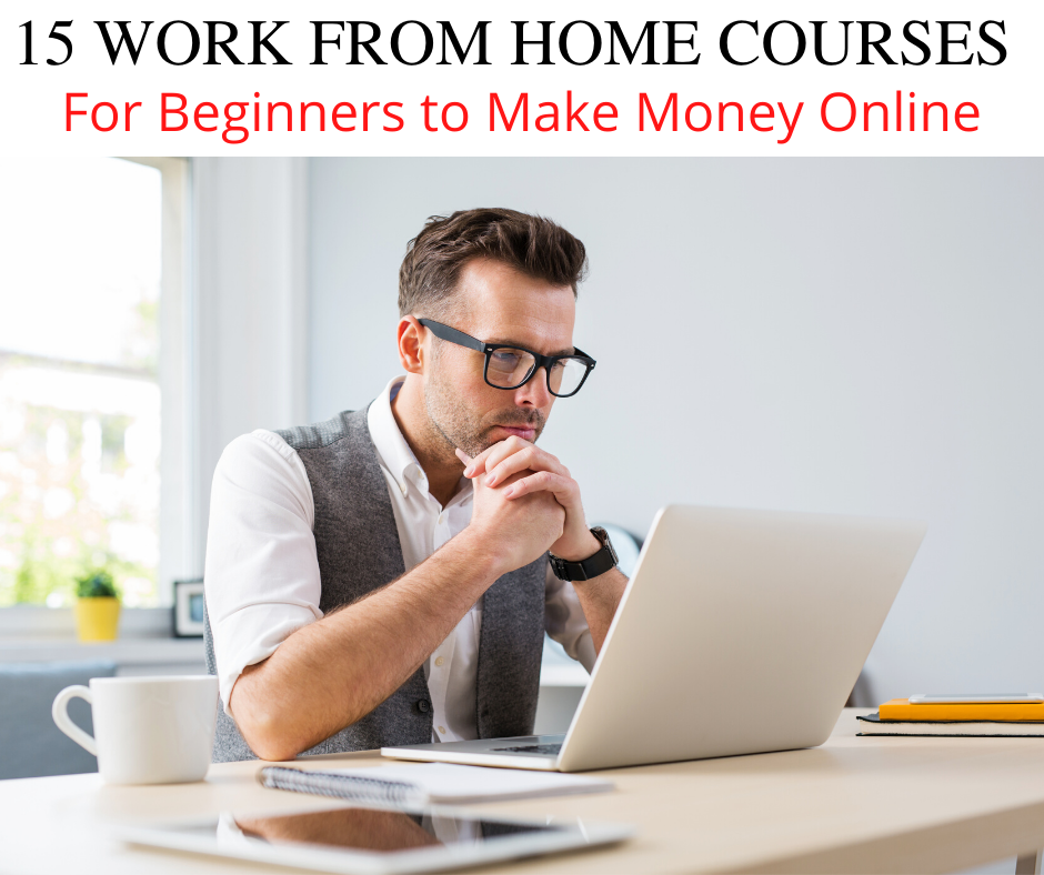 15 Best work from home courses for beginners to make money online. Looking for online courses to earn money? Check out these 15 best work from home courses